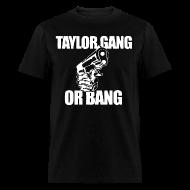T-Shirts ~ Men's T-Shirt ~ Taylor Gang or Bang