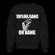 Long Sleeve Shirts ~ Crewneck Sweatshirt ~ Taylor Gang or Bang