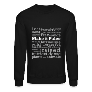 Long Sleeve Shirts ~ Crewneck Sweatshirt ~ Make it Paleo