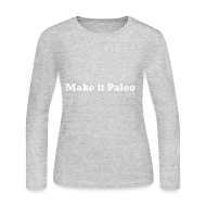 Long Sleeve Shirts ~ Women's Long Sleeve Jersey T-Shirt ~ Make it Paleo