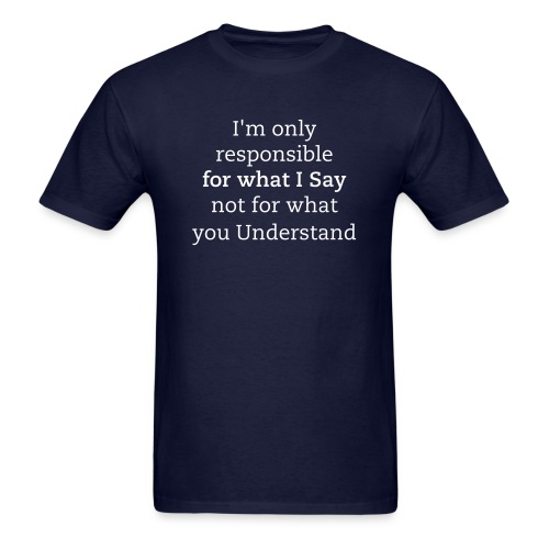 I'm only responsible for what I Say, not for what you Understand - Men's T-Shirt