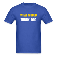 T-Shirts ~ Men's T-Shirt ~ What Would Tubby Do?