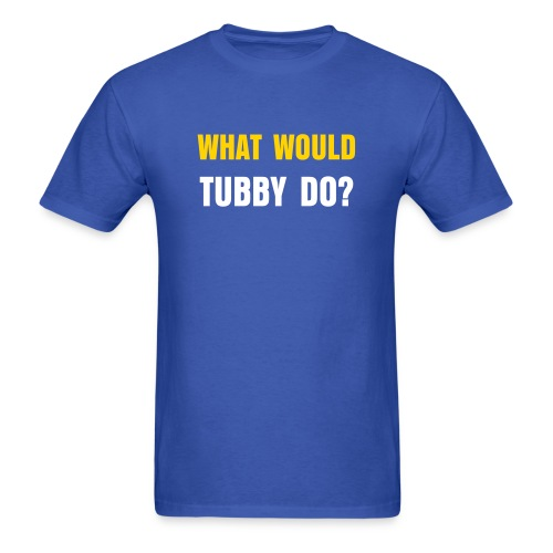 What Would Tubby Do? - Men's T-Shirt