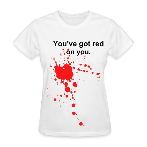 Shaun of the Dead 'You've got red on you' Women's T-shirt - Women's T-Shirt