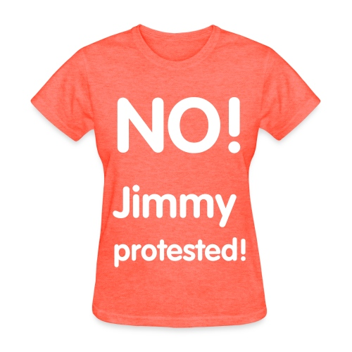 No! jimmy protested t-shirt - Women's T-Shirt
