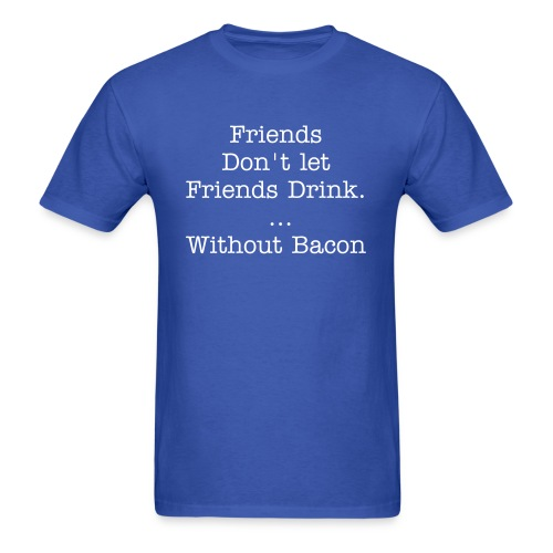 Don't drink without bacon - Men's T-Shirt