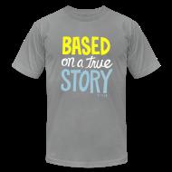T-Shirts ~ Men's T-Shirt by American Apparel ~ True Story