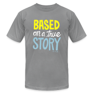T-Shirts ~ Men's T-Shirt by American Apparel ~ True Story