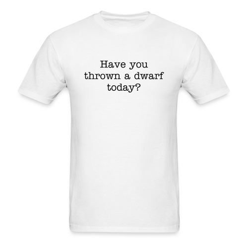 Have you thrown a dwarf today? - Men's T-Shirt