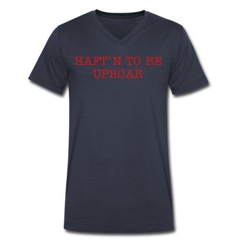 Haft'n to be uproar - Men's V-Neck T-Shirt by Canvas