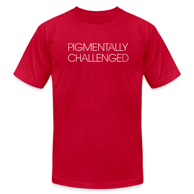 Pigmentally Challenged (I'm not white) T-Shirts