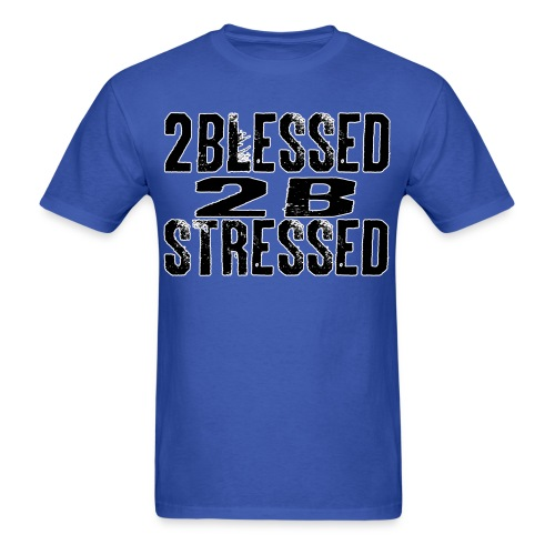 2 BLESSED 2B STRESSED WHT LOGO - Men's T-Shirt