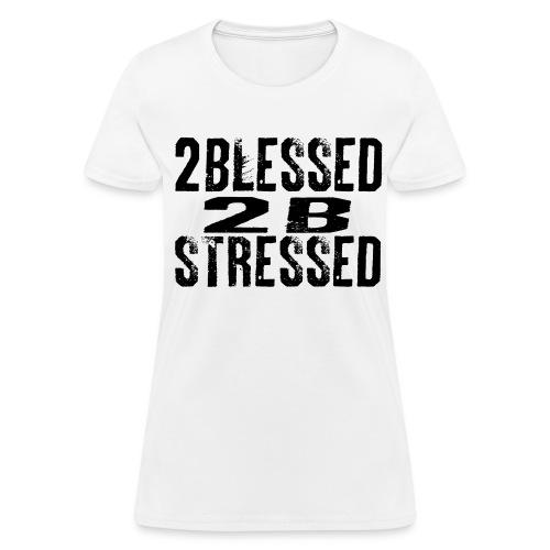 2 BLESSED 2B STRESSED WHT LOGO - Women's T-Shirt