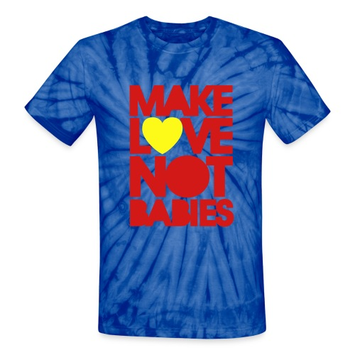 Make Love, Not Babies - Unisex Tie Dye T-Shirt