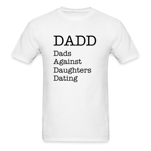 DADD dads against daughters dating - Men's T-Shirt