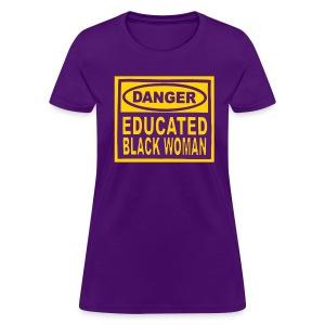 LOO Danger Educated Black Woman - Women's T-Shirt