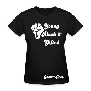 Groove Gem Young, Black, and Gifted 2 - Women's T-Shirt