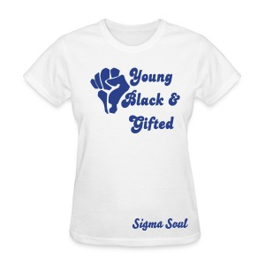Sigma Soul Young, Black, and Gifted - Women's T-Shirt