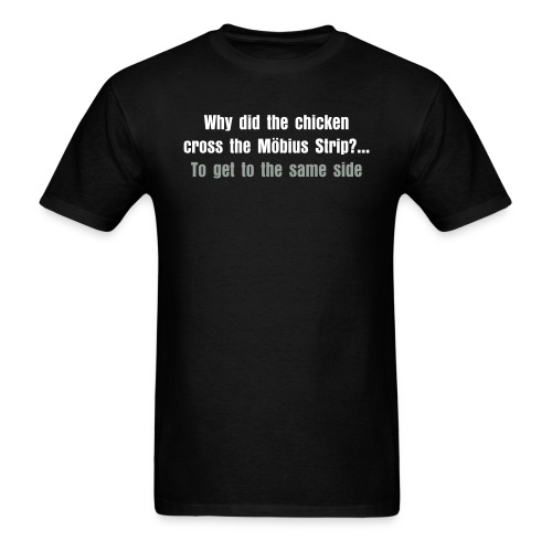 Why did the chicken cross the Möbius Strip? To get to the same side. T-Shirt - Men's T-Shirt
