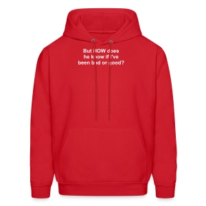 But HOW does he know if I've been bad or good? - Men's Hoodie
