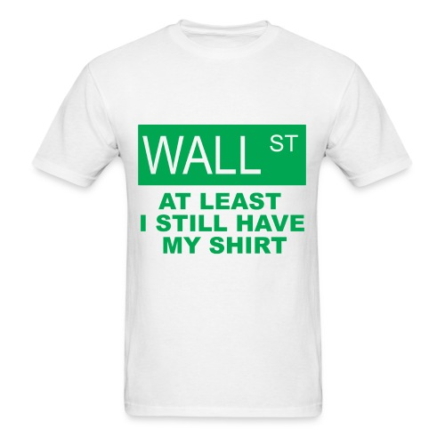 At least I still have my shirt - Men's T-Shirt