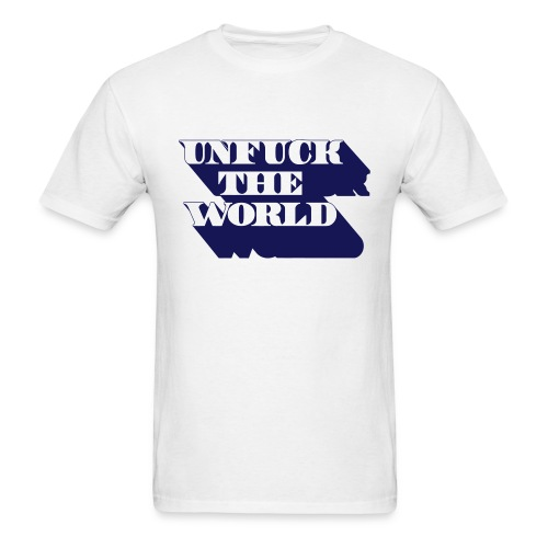 Unfuck the world - Men's T-Shirt
