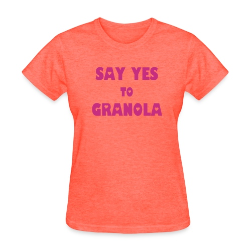 SAY YES TO GRANOLA - Women's T-Shirt