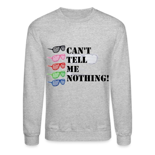 Can't Tell Me Nothing - Crewneck Sweatshirt