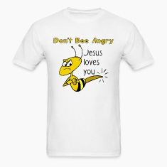 Don't be angry, Jesus loves you shirt