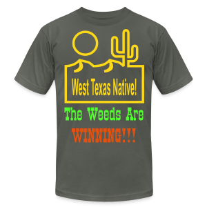West Texas Native The Weeds Are Winning!!! - Men's T-Shirt by American Apparel