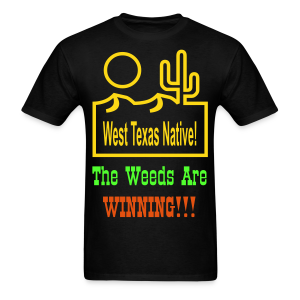 West Texas Native The Weeds Are Winning!!! - Men's T-Shirt