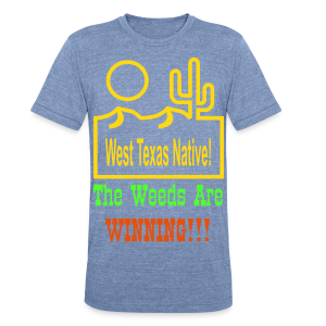 West Texas Native The Weeds Are Winning!!! - Unisex Tri-Blend T-Shirt by American Apparel