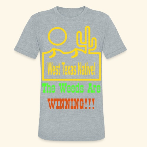 West Texas Native The Weeds Are Winning!!! - Unisex Tri-Blend T-Shirt