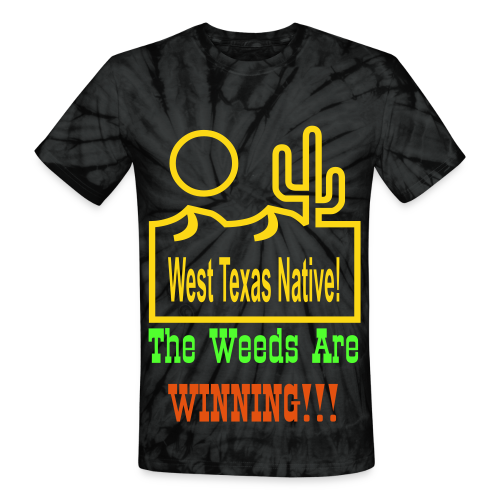 West Texas Native The Weeds Are Winning!!! - Unisex Tie Dye T-Shirt