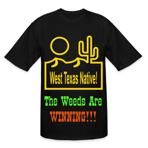 West Texas Native The Weeds Are Winning!!! - Men's Tall T-Shirt