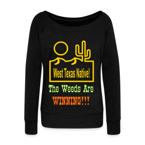 West Texas Native The Weeds Are Winning!!! - Women's Wideneck Sweatshirt