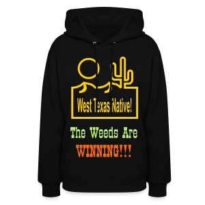 West Texas Native The Weeds Are Winning!!! - Women's Hoodie