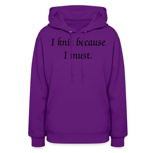 I knit because I must. - Women's Hoodie