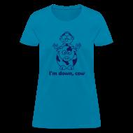 T-Shirts ~ Women's T-Shirt ~ I'm down, cow - Women's T