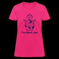 Women's T-Shirts ~ Women's T-Shirt ~ I'm down, cow - Women's T