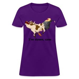 I'm down, cow - Women's T - Women's T-Shirt