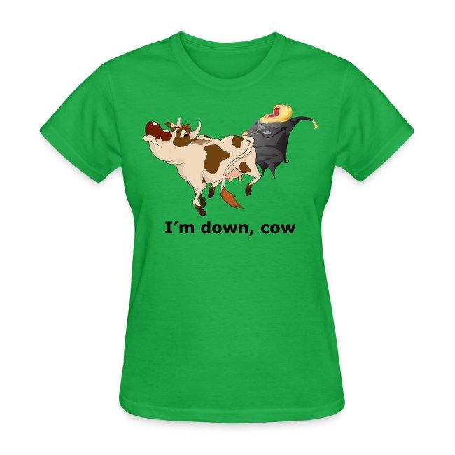I'm down, cow - Women's T