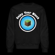 Long Sleeve Shirts ~ Crewneck Sweatshirt ~ Enjoy Your Block - Men's Sweatshirt