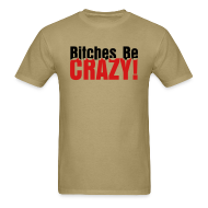 T-Shirts ~ Men's T-Shirt ~ Bitches Be Crazy - Men's T