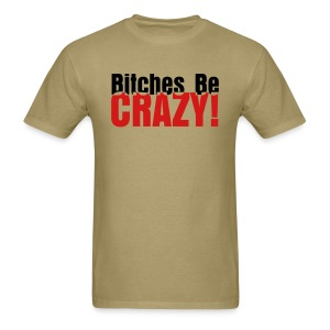 Bitches Be Crazy - Men's T - Men's T-Shirt
