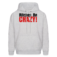 Hoodies ~ Men's Hoodie ~ Bitches Be Crazy - Men's Hoodie