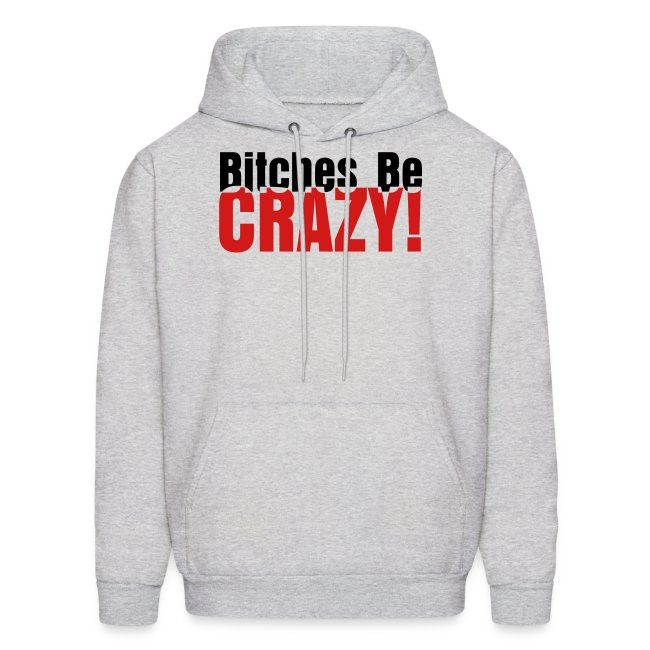 Bitches Be Crazy - Men's Hoodie