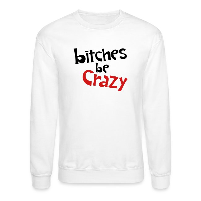 Bitches Be Crazy - Men's Sweatshirt