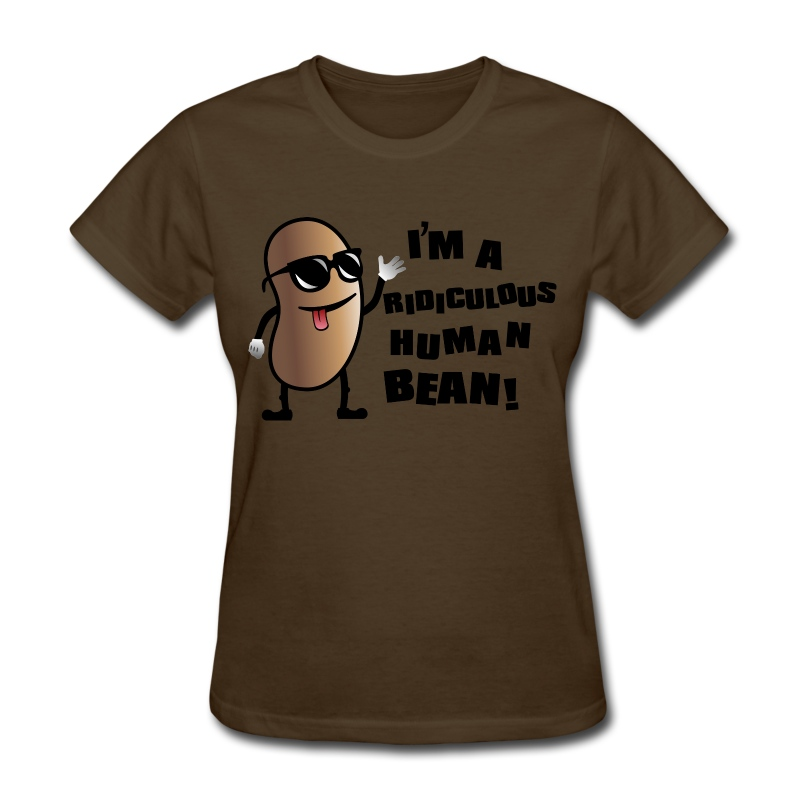 I'm a Ridiculous Human Bean! - Women's T - Women's T-Shirt