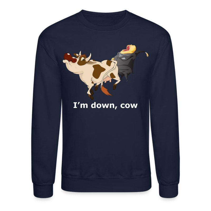 I'm down, cow - Dark Sweatshirt - Crewneck Sweatshirt